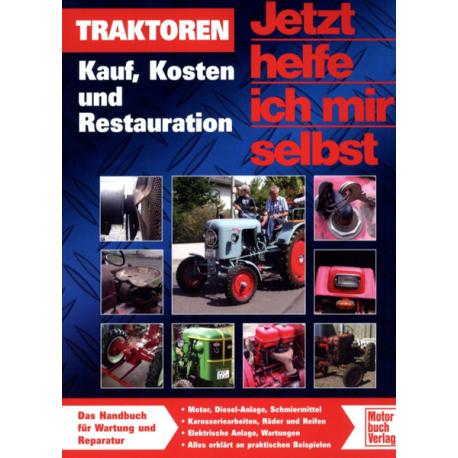 Traktoren - Jetzt helfe ich mir selbst: Kauf, Kosten und Restauration