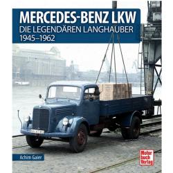 Mercedes Benz LKW - Die legendären Langhauber 1945-1962